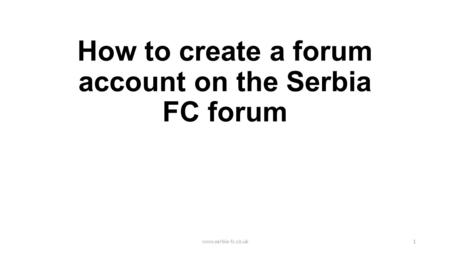 How to create a forum account on the Serbia FC forum www.serbia-fc.co.uk1.