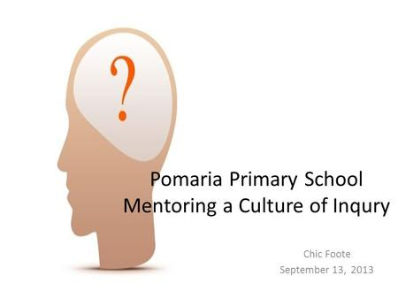 Pomaria Primary School Mentoring a Culture of Inqury Chic Foote September 13, 2013.