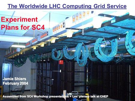 Jamie Shiers February 2004 Assembled from SC4 Workshop presentations + Les' plenary talk at CHEP The Worldwide LHC Computing Grid Service Experiment Plans.