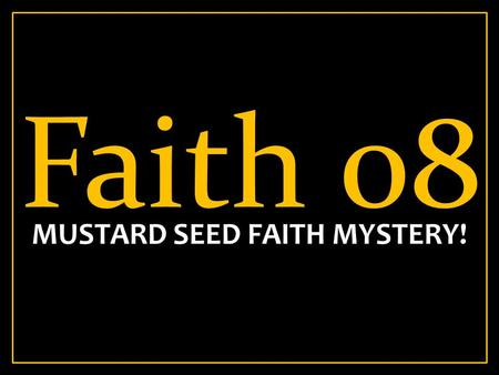 Faith 08 MUSTARD SEED FAITH MYSTERY!. Mark 4:14 14 The sower sows the word. Words are faith seeds. You reap the fruit of what you plant in your heart,
