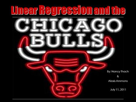 Linear Regression and the By: Nancy Thach & Alexis Ammons July 11, 2011.