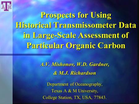Prospects for Using Historical Transmissometer Data in Large-Scale Assessment of Particular Organic Carbon A.V. Mishonov, W.D. Gardner, & M.J. Richardson.