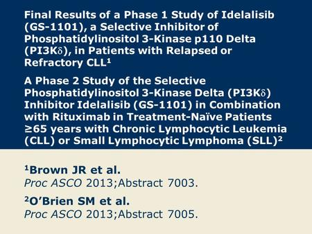 Final Results of a Phase 1 Study of Idelalisib (GS-1101), a Selective Inhibitor of Phosphatidylinositol 3-Kinase p110 Delta (PI3K), in Patients with Relapsed.
