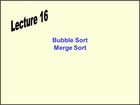 Bubble Sort Merge Sort. Bubble Sort Sorting Sorting takes an unordered collection and makes it an ordered one. 5 12 3542 77 101 1 2 3 4 5 6 5 12 35 42.