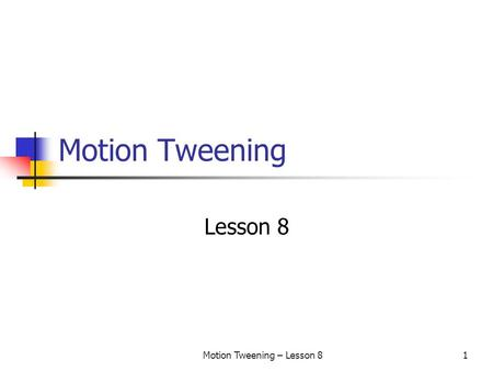 Motion Tweening – Lesson 81 Motion Tweening Lesson 8.