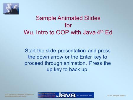 ©The McGraw-Hill Companies, Inc. Permission required for reproduction or display. 4 th Ed Sample Slides - 1 Sample Animated Slides for Wu, Intro to OOP.