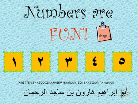 أبو إبراهيم هارون بن ساجد الرحمان WRITTEN BY ABOO IBRAAHEEM HAAROON BIN SAAJIDUR-RAHMAAN Numbers are FUN! ۱٢ ٤٥ Stage 1 ٣.