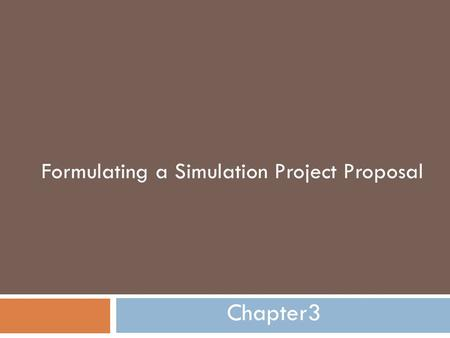 Formulating a Simulation Project Proposal Chapter3.