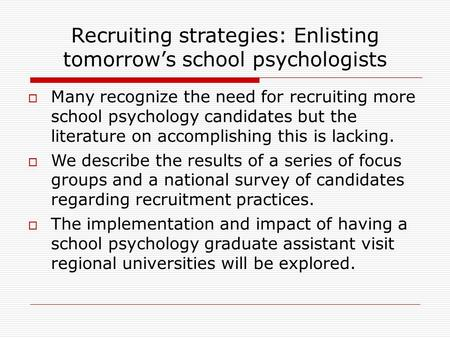 Recruiting strategies: Enlisting tomorrow's school psychologists  Many recognize the need for recruiting more school psychology candidates but the literature.
