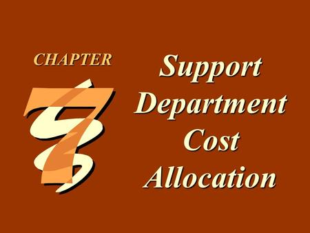 7 -1 Support Department Cost Allocation CHAPTER. 7 -2 1.Describe the difference between support departments and producing departments. 2.Calculate single.