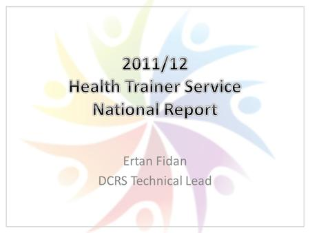 Ertan Fidan DCRS Technical Lead. About the report Running since 2008 and will continue to run Previous copies are available to download from DCRS website.