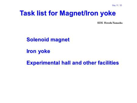 KEK Hiroshi Yamaoka Task list for Magnet/Iron yoke Solenoid magnet Iron yoke Experimental hall and other facilities May 11, '05.