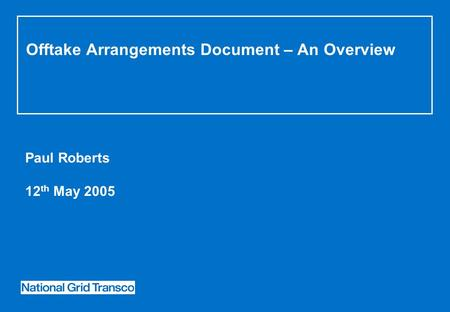 Offtake Arrangements Document – An Overview Paul Roberts 12 th May 2005.