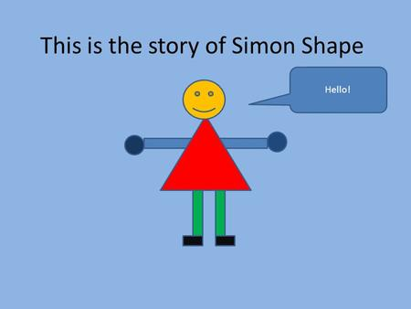 This is the story of Simon Shape Hello!. On Monday Simon Shape woke up feeling very hungry so he ate and ate and ate…