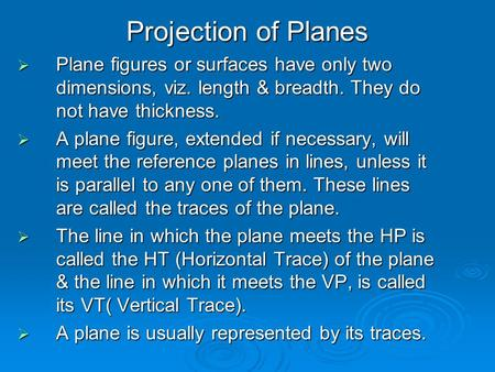 Projection of Planes  Plane figures or surfaces have only two dimensions, viz. length & breadth. They do not have thickness.  A plane figure, extended.