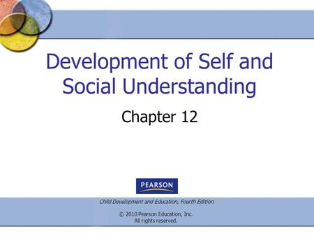 Child Development and Education, Fourth Edition © 2010 Pearson Education, Inc. All rights reserved. Development of Self and Social Understanding Chapter.