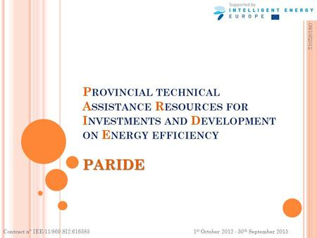 PARIDE P ROVINCIAL TECHNICAL A SSISTANCE R ESOURCES FOR I NVESTMENTS AND D EVELOPMENT ON E NERGY EFFICIENCY PARIDE 08/10/2012 Contract n° IEE/11/869.SI2.616385.