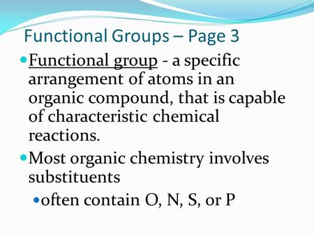 Functional Groups – Page 3 Functional group - a specific arrangement of atoms in an organic compound, that is capable of characteristic chemical reactions.