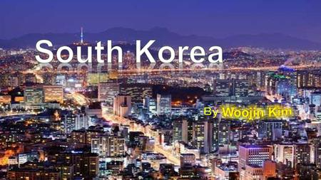 About South Korea Korea is split in two : North Korea and South Korea (I am from South Korea). South Korea is not poor like North Korea. And South Korea.