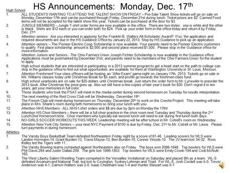 HS Announcements: Monday, Dec. 17 th High School 1.ALL STUDENTS WANTING TO ATTEND THE TALENT SHOW ON FRIDAY – Pre-Sale Talent Show tickets will go on.