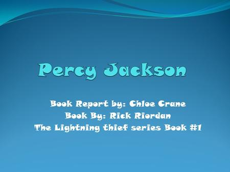 Book Report by: Chloe Crane Book By: Rick Riordan The Lightning thief series Book #1.
