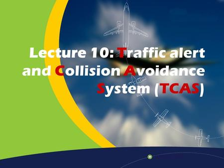Lecture 10: Traffic alert and Collision Avoidance System (TCAS)
