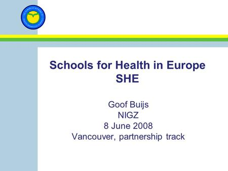 Schools for Health in Europe SHE Goof Buijs NIGZ 8 June 2008 Vancouver, partnership track.