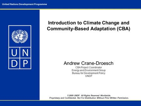 © 2009 UNDP. All Rights Reserved Worldwide. Proprietary and Confidential. Not For Distribution Without Prior Written Permission. Introduction to Climate.