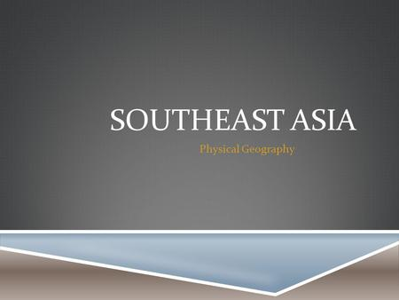 SOUTHEAST ASIA Physical Geography. COUNTRIES  Brunei  Burma(Myanmar)  Cambodia  East Timor  Indonesia  Laos  Malaysia  Philipines  Singapore.