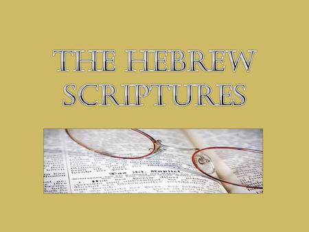 Hebrew Scripture = Old Testament. Broken into 4 parts, all with their own style and message. Main theme: The covenant made between God and God's people,