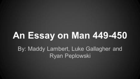 An Essay on Man 449-450 By: Maddy Lambert, Luke Gallagher and Ryan Peplowski.