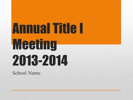 Annual Title I Meeting 2013-2014 School Name. Why are we here? The No Child Left Behind Act of 2001 requires that each Title I School hold an Annual Meeting.