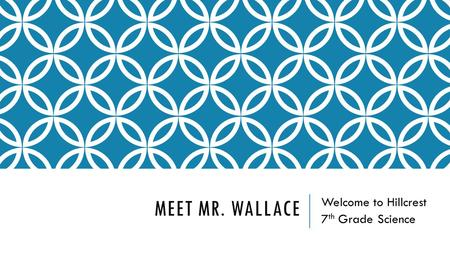 MEET MR. WALLACE Welcome to Hillcrest 7 th Grade Science.