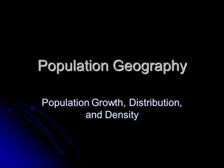 Population Growth, Distribution, and Density