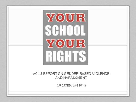 ACLU REPORT ON GENDER-BASED VIOLENCE AND HARASSMENT (UPDATED JUNE 2011)