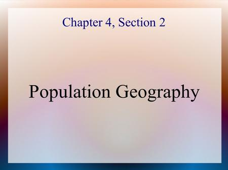 Chapter 4, Section 2 Population Geography. What are some factors that have contributed to world population growth?