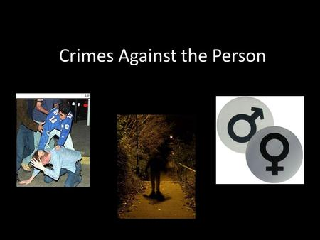 Crimes Against the Person Assault/Battery These two terms are often used interchangeably in the legal field Strictly defined: 1. assault = an attempt.