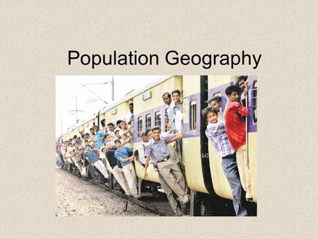 Population Geography. Population geographers study the relationships between populations and their environment. Demography is the statistical study of.