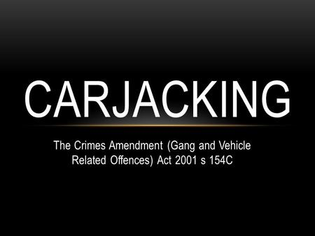 The Crimes Amendment (Gang and Vehicle Related Offences) Act 2001 s 154C CARJACKING.