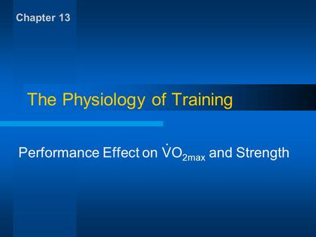 The Physiology of Training Performance Effect on VO 2max and Strength Chapter 13.