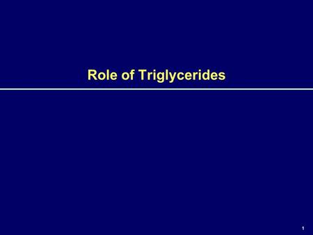 1 Role of Triglycerides. 2 Objectives  Explain the metabolism of triglycerides and the relationship between triglycerides and HDL-C  Discuss the role.