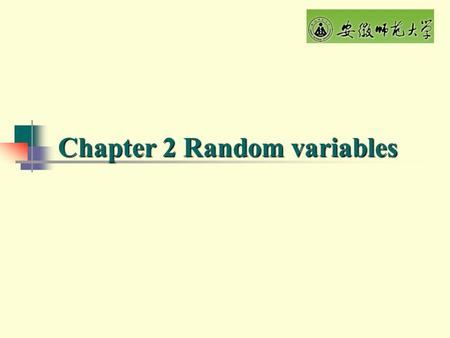 Chapter 2 Random variables 2.1 Random variables Definition. Suppose that S={e} is the sampling space of random trial, if X is a real-valued function.
