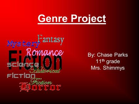 Genre Project By: Chase Parks 11 th grade Mrs. Shimmys.
