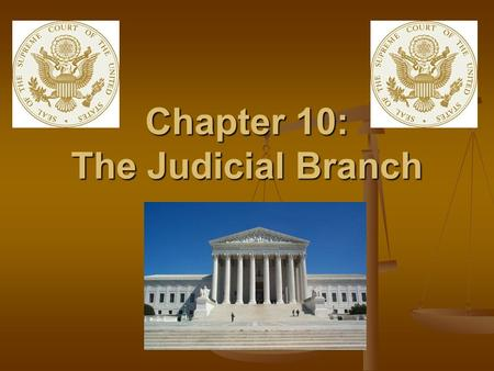 Chapter 10: The Judicial Branch. The Parties in Conflict Plaintiff: an individual or group of people who bring a complaint against another party Plaintiff: