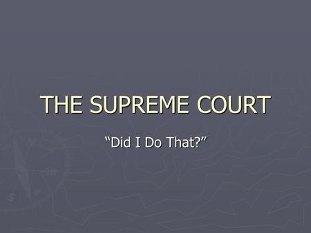 "THE SUPREME COURT ""Did I Do That?"". Remember ► Do not copy slides with Review on them. ► Do not copy slides with Notice on them. ► Pay special attention."