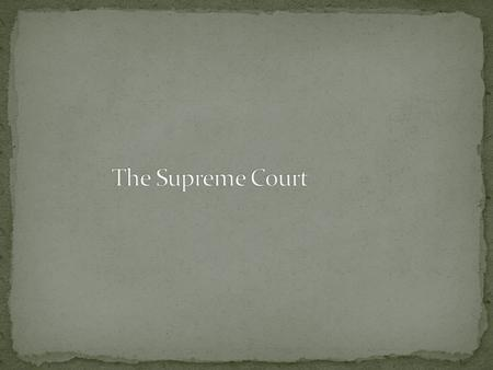 THE SUPREME COURT Background Only court mentioned in the Constitution (Article III) 8 Associate Justices and 1 Chief Justice Highest court in the land.