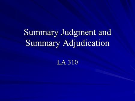 Summary Judgment and Summary Adjudication LA 310.
