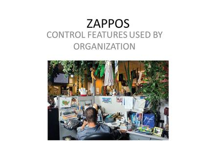ZAPPOS CONTROL FEATURES USED BY ORGANIZATION. 6. CONTROL FEATURES One control feature Zappos uses is on time delivery (4 days). Though the goal is overnight,