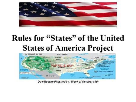 "Rules for ""States"" of the United States of America Project Due/Must be Finished by : Week of October 15th."