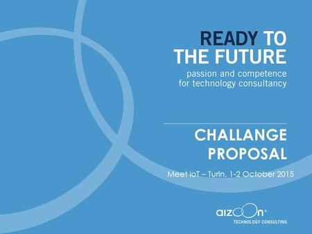 CHALLANGE PROPOSAL Meet IoT – Turin, 1-2 October 2015.
